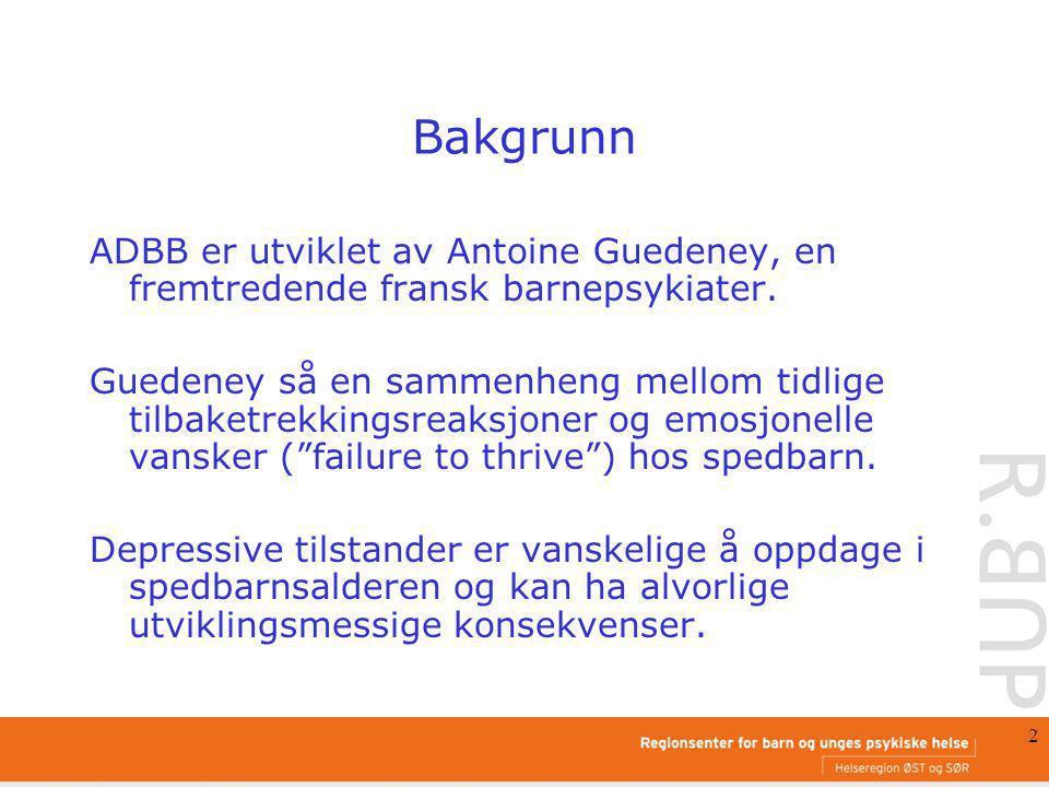 2 Bakgrunn ADBB er utviklet av Antoine Guedeney, en fremtredende fransk barnepsykiater. Guedeney så en sammenheng mellom tidlige tilbaketrekkingsreaks