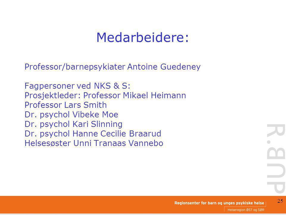 25 Medarbeidere: Professor/barnepsykiater Antoine Guedeney Fagpersoner ved NKS & S: Prosjektleder: Professor Mikael Heimann Professor Lars Smith Dr.