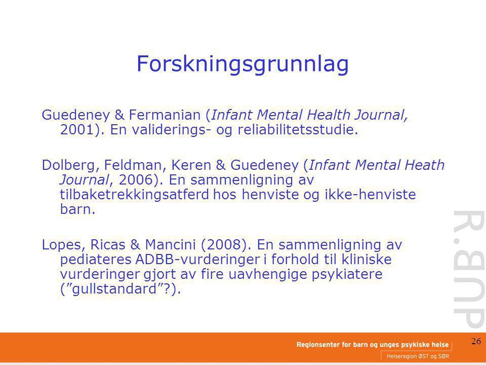 26 Forskningsgrunnlag Guedeney & Fermanian (Infant Mental Health Journal, 2001). En validerings- og reliabilitetsstudie. Dolberg, Feldman, Keren & Gue