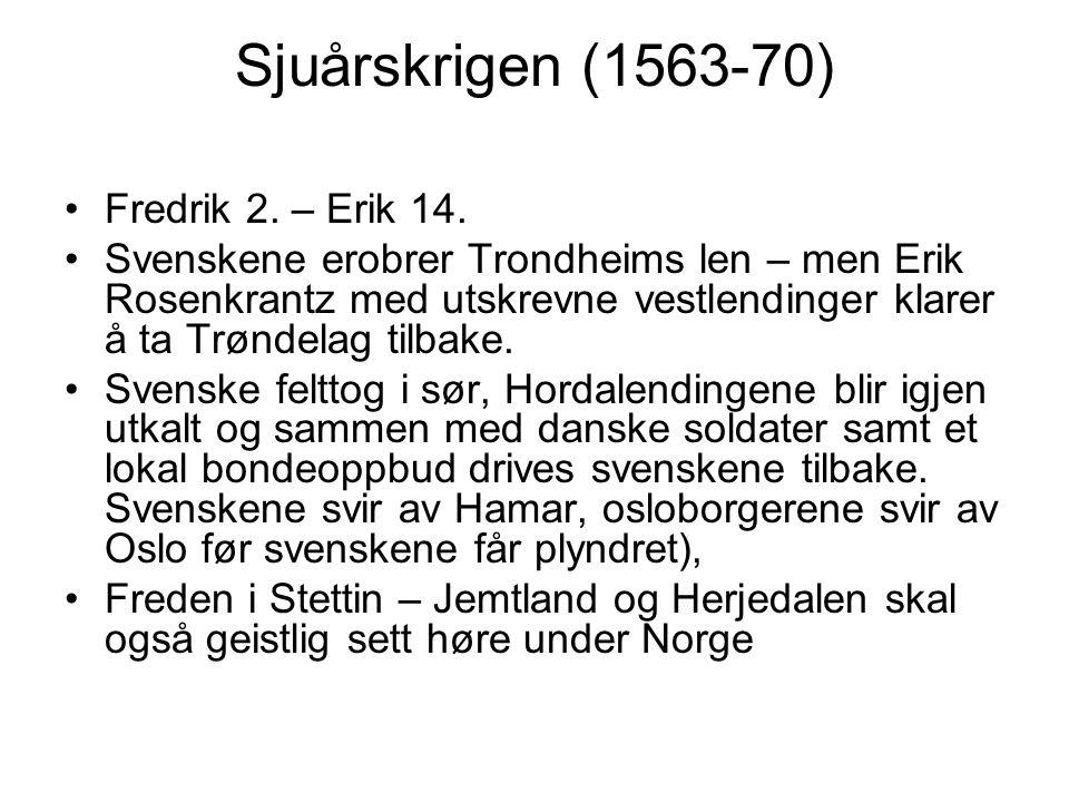 Sjuårskrigen (1563-70) Fredrik 2.– Erik 14.