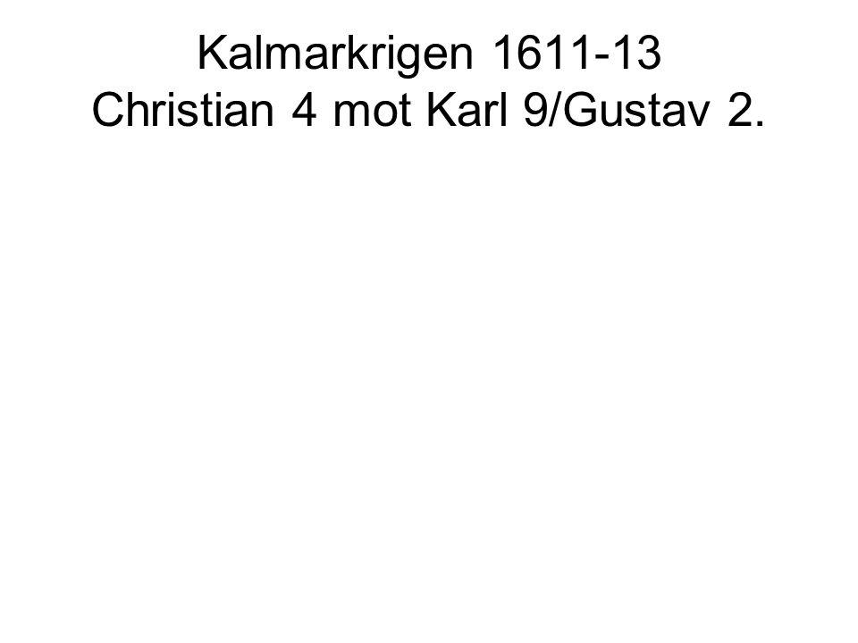 Kalmarkrigen 1611-13 Christian 4 mot Karl 9/Gustav 2.