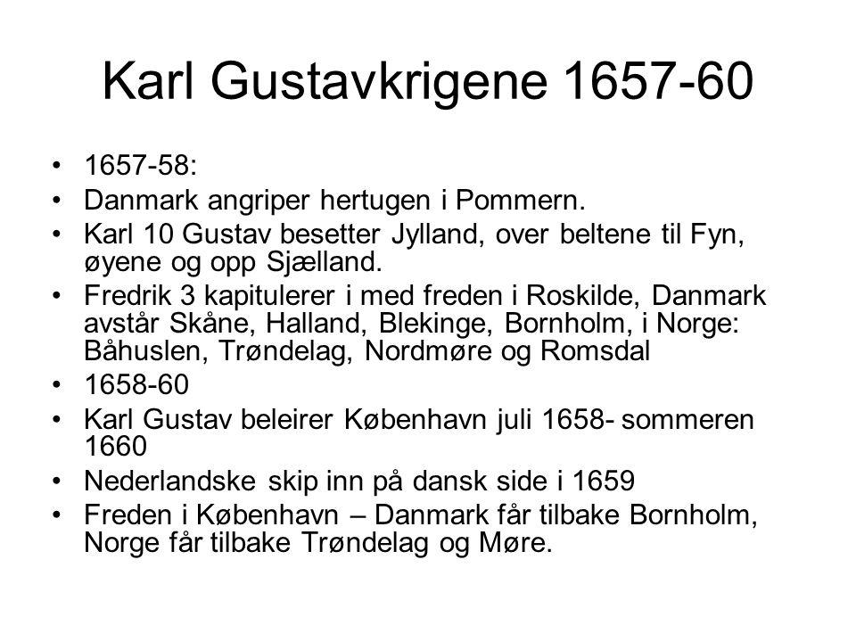 Karl Gustavkrigene 1657-60 1657-58: Danmark angriper hertugen i Pommern. Karl 10 Gustav besetter Jylland, over beltene til Fyn, øyene og opp Sjælland.