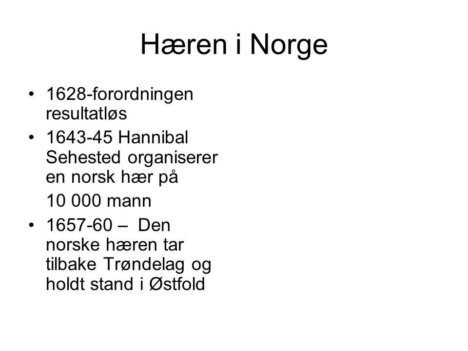 Hæren i Norge 1628-forordningen resultatløs 1643-45 Hannibal Sehested organiserer en norsk hær på 10 000 mann 1657-60 – Den norske hæren tar tilbake Trøndelag og holdt stand i Østfold