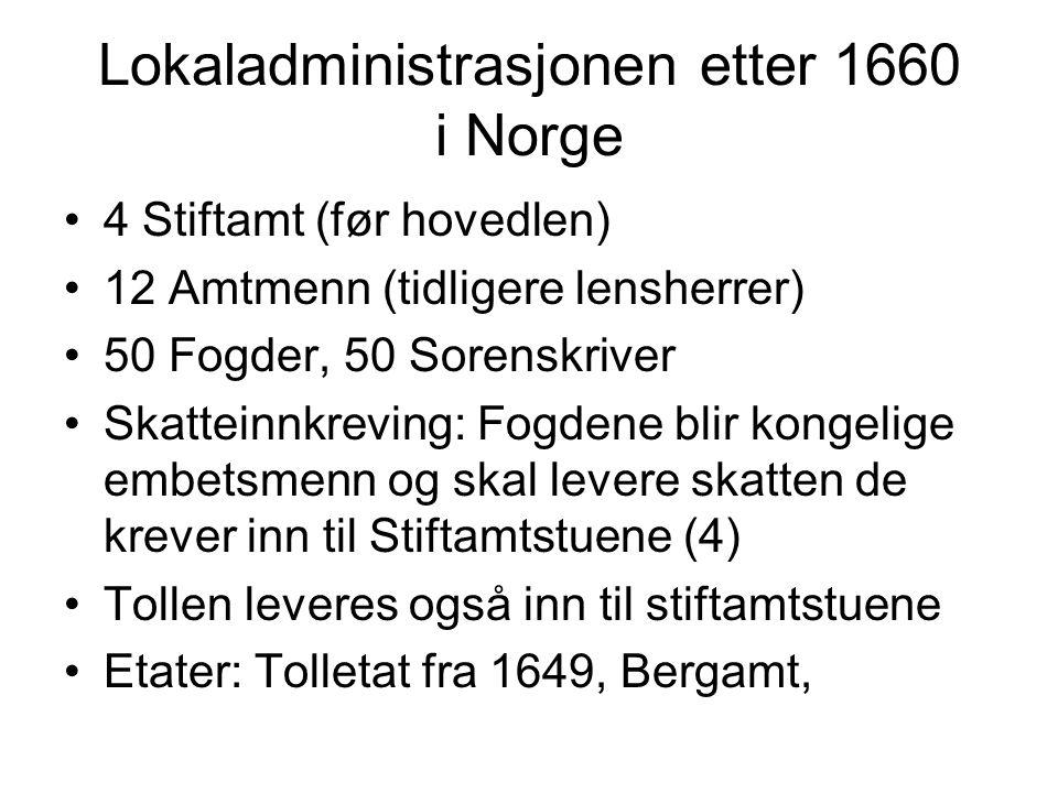 Lokaladministrasjonen etter 1660 i Norge 4 Stiftamt (før hovedlen) 12 Amtmenn (tidligere lensherrer) 50 Fogder, 50 Sorenskriver Skatteinnkreving: Fogd