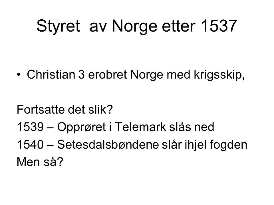 Styret av Norge etter 1537 forts.: Lensherrene og deres fogder administrerte lenene To riksembeter : - Kansleren i Norge fra 1547 - Stattholder i Norge fra 1572- skulle bl.a.