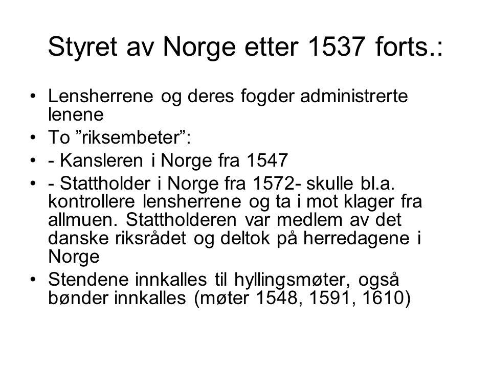 """Styret av Norge etter 1537 forts.: Lensherrene og deres fogder administrerte lenene To """"riksembeter"""": - Kansleren i Norge fra 1547 - Stattholder i Nor"""