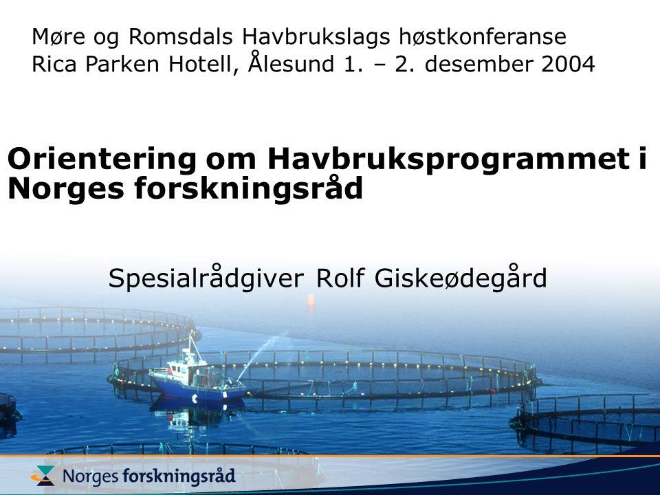 Orientering om Havbruksprogrammet i Norges forskningsråd Spesialrådgiver Rolf Giskeødegård Møre og Romsdals Havbrukslags høstkonferanse Rica Parken Ho