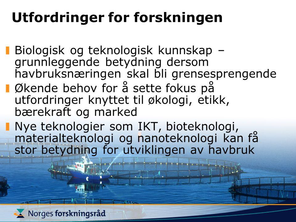 Utfordringer for forskningen Biologisk og teknologisk kunnskap – grunnleggende betydning dersom havbruksnæringen skal bli grensesprengende Økende beho