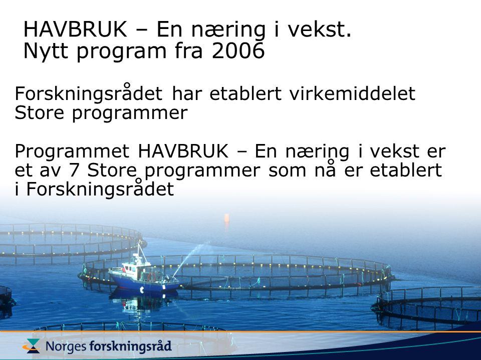 Forskningsrådet har etablert virkemiddelet Store programmer Programmet HAVBRUK – En næring i vekst er et av 7 Store programmer som nå er etablert i Fo