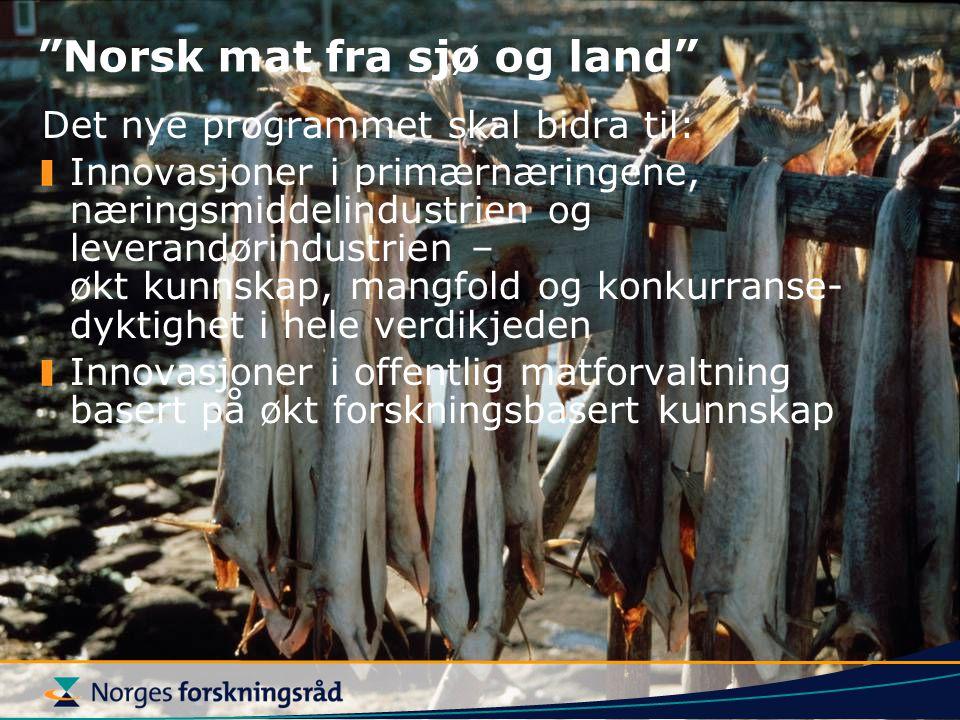 """""""Norsk mat fra sjø og land"""" Det nye programmet skal bidra til: Innovasjoner i primærnæringene, næringsmiddelindustrien og leverandørindustrien – økt k"""