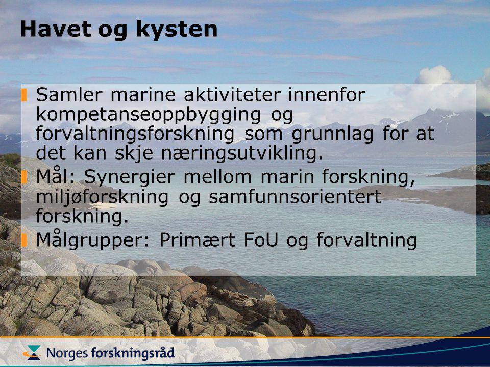 Havet og kysten Samler marine aktiviteter innenfor kompetanseoppbygging og forvaltningsforskning som grunnlag for at det kan skje næringsutvikling. Må