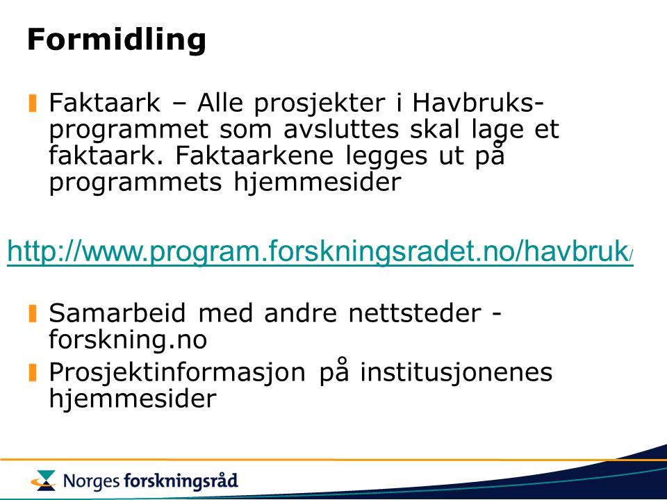 Formidling Faktaark – Alle prosjekter i Havbruks- programmet som avsluttes skal lage et faktaark. Faktaarkene legges ut på programmets hjemmesider Sam