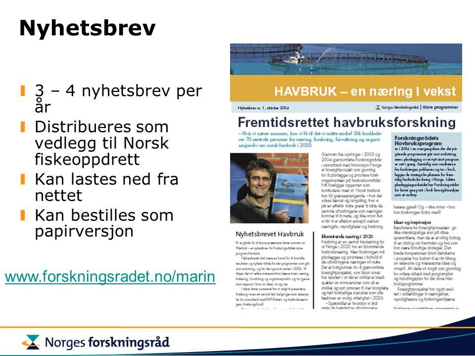 Nyhetsbrev 3 – 4 nyhetsbrev per år Distribueres som vedlegg til Norsk fiskeoppdrett Kan lastes ned fra nettet Kan bestilles som papirversjon www.forsk