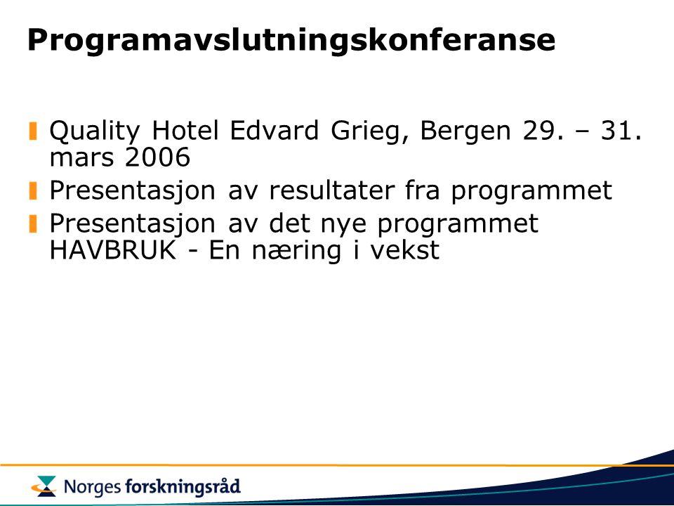 Programavslutningskonferanse Quality Hotel Edvard Grieg, Bergen 29. – 31. mars 2006 Presentasjon av resultater fra programmet Presentasjon av det nye