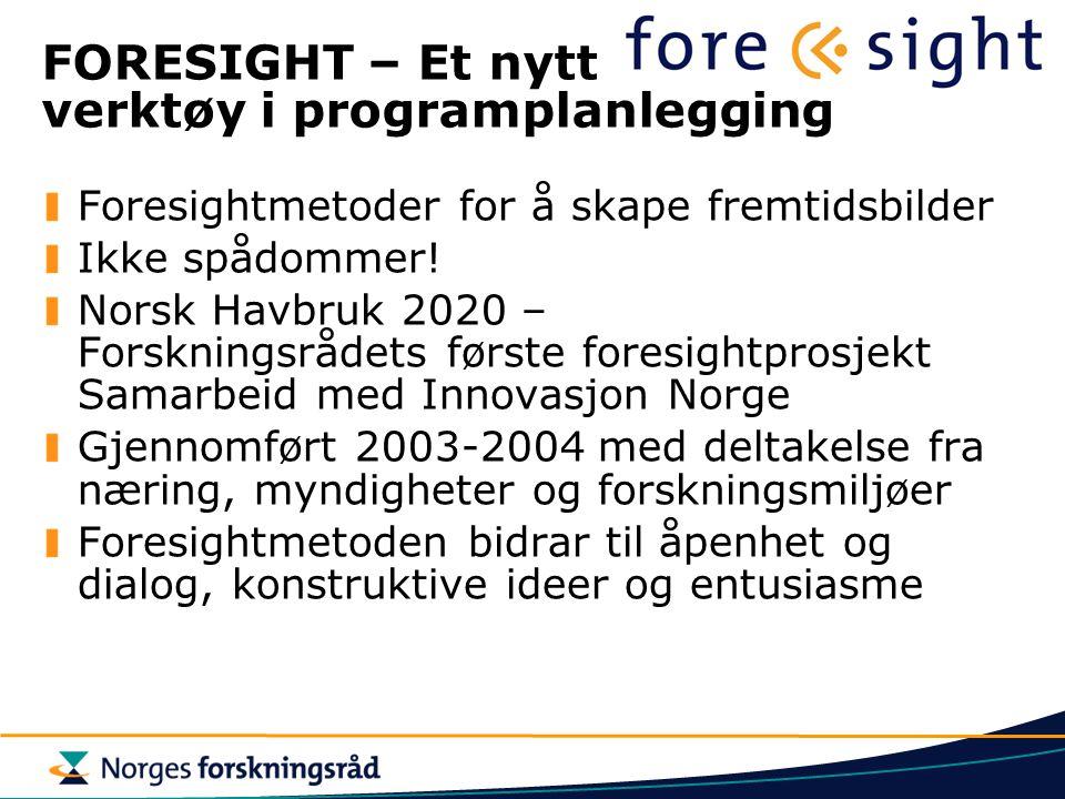 FORESIGHT – Et nytt verktøy i programplanlegging Foresightmetoder for å skape fremtidsbilder Ikke spådommer! Norsk Havbruk 2020 – Forskningsrådets før
