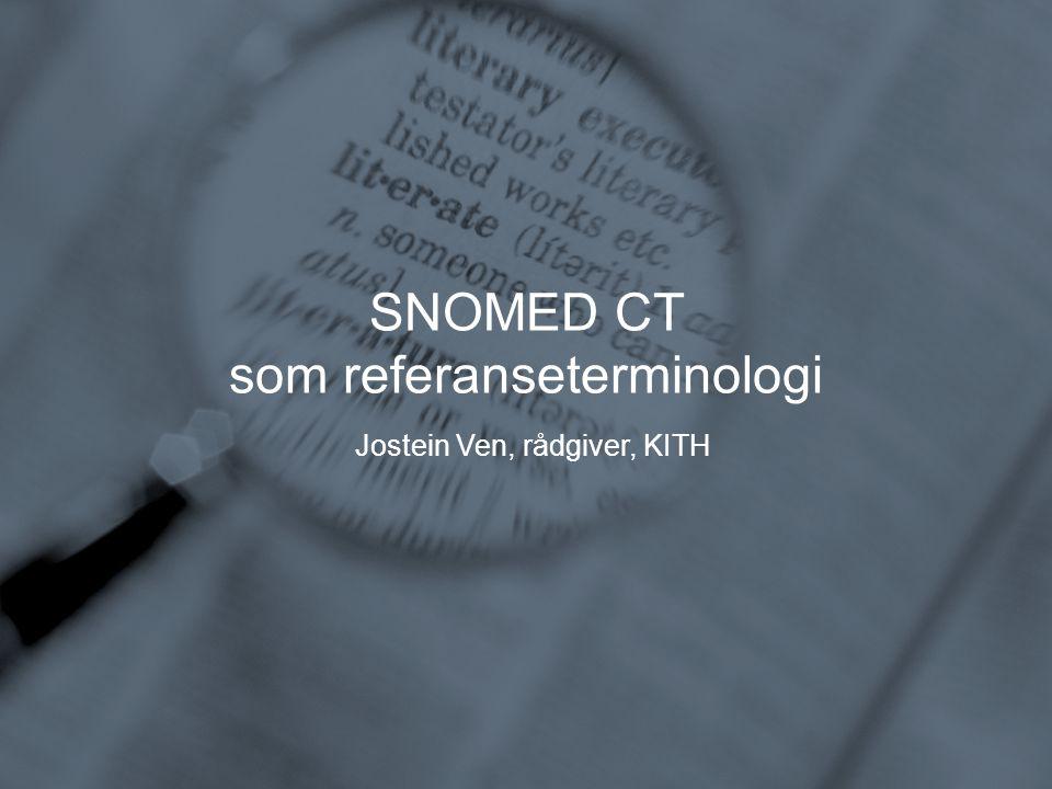 SNOMED CT som referanseterminologi Jostein Ven, rådgiver, KITH