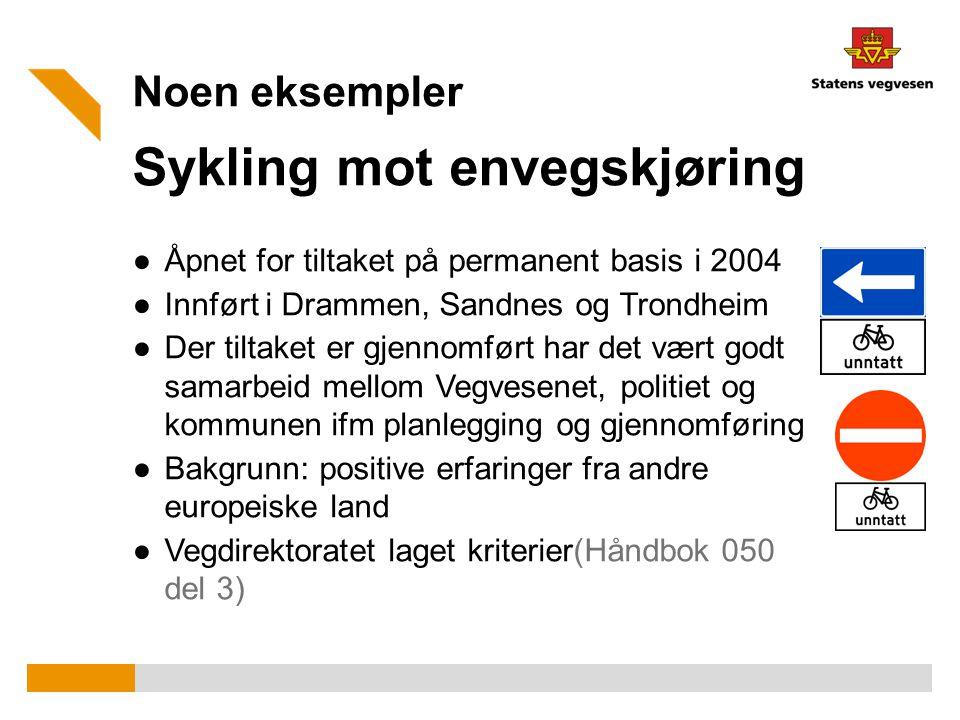 Noen eksempler Sykling mot envegskjøring ●Åpnet for tiltaket på permanent basis i 2004 ●Innført i Drammen, Sandnes og Trondheim ●Der tiltaket er gjenn