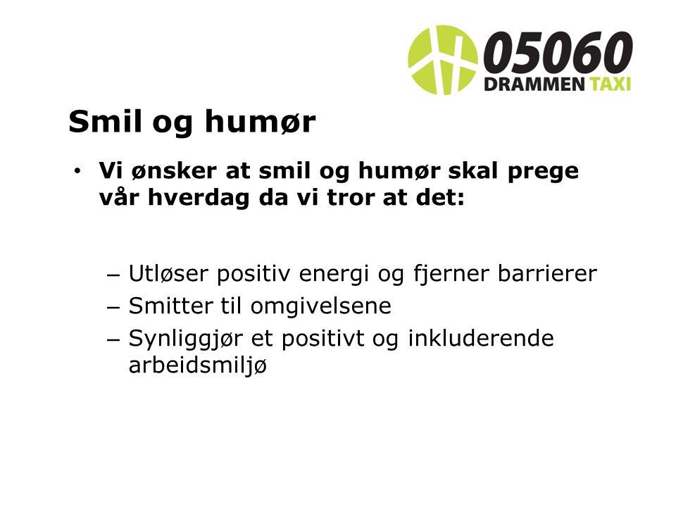 Vi ønsker at smil og humør skal prege vår hverdag da vi tror at det: – Utløser positiv energi og fjerner barrierer – Smitter til omgivelsene – Synliggjør et positivt og inkluderende arbeidsmiljø Smil og humør