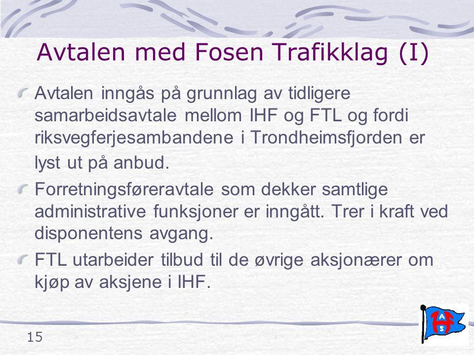 15 Avtalen med Fosen Trafikklag (I) Avtalen inngås på grunnlag av tidligere samarbeidsavtale mellom IHF og FTL og fordi riksvegferjesambandene i Trondheimsfjorden er lyst ut på anbud.