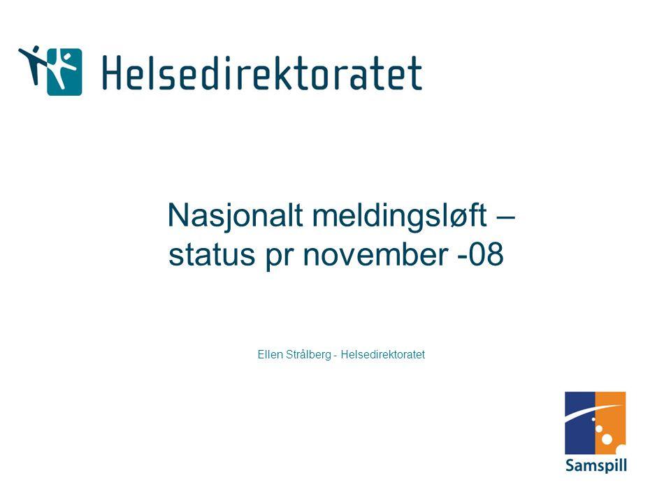 Nasjonalt meldingsløft – status pr november -08 Ellen Strålberg - Helsedirektoratet