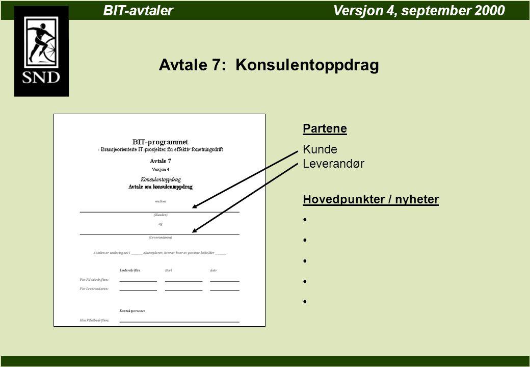 BIT-avtalerVersjon 4, september 2000 Avtale 7: Konsulentoppdrag Partene Kunde Leverandør Hovedpunkter / nyheter