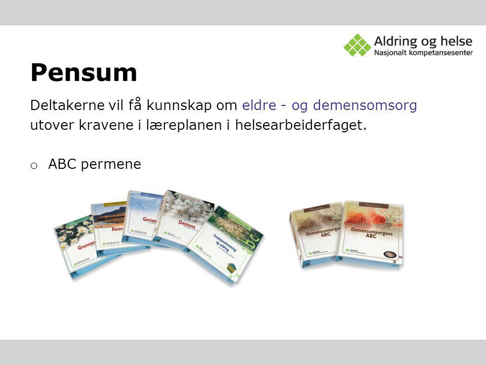Pensum Deltakerne vil få kunnskap om eldre - og demensomsorg utover kravene i læreplanen i helsearbeiderfaget. o ABC permene