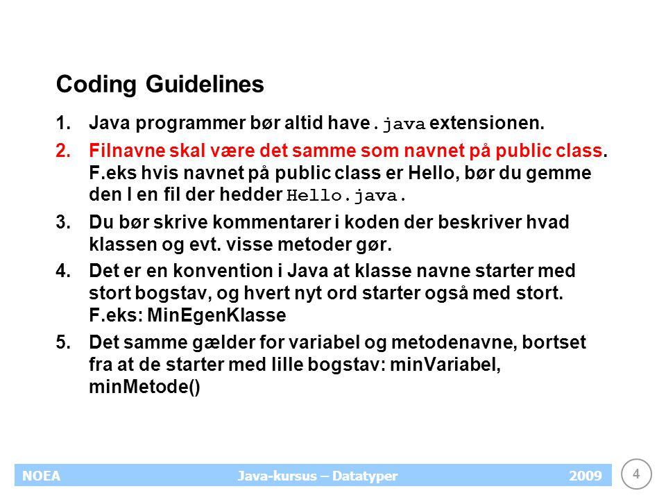 4 NOEA2009Java-kursus – Datatyper Coding Guidelines 1.Java programmer bør altid have.java extensionen.