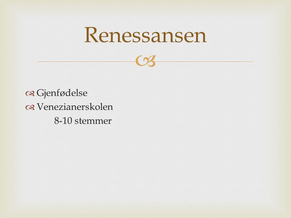  Gjenfødelse  Venezianerskolen 8-10 stemmer Renessansen