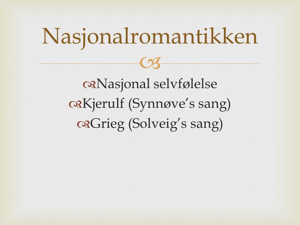   Nasjonal selvfølelse  Kjerulf (Synnøve's sang)  Grieg (Solveig's sang) Nasjonalromantikken