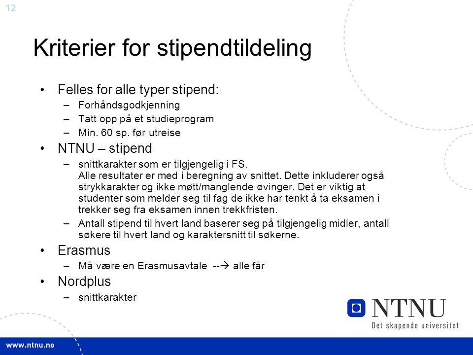 12 Kriterier for stipendtildeling Felles for alle typer stipend: –Forhåndsgodkjenning –Tatt opp på et studieprogram –Min. 60 sp. før utreise NTNU – st