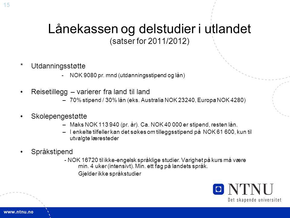 15 Lånekassen og delstudier i utlandet (satser for 2011/2012) *Utdanningsstøtte - NOK 9080 pr. mnd (utdanningsstipend og lån) Reisetillegg – varierer