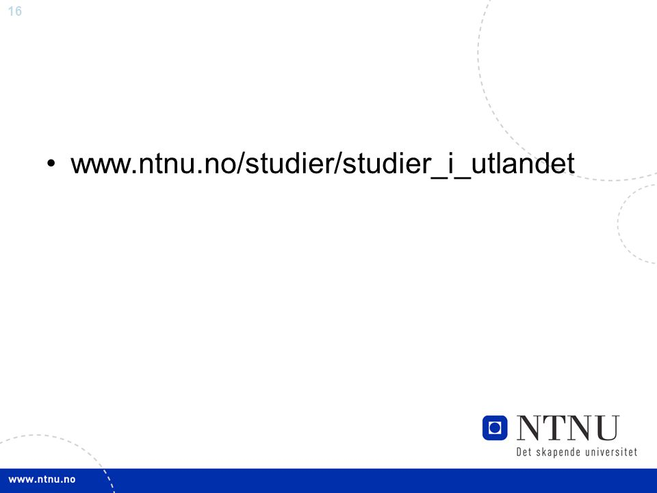 16 www.ntnu.no/studier/studier_i_utlandet
