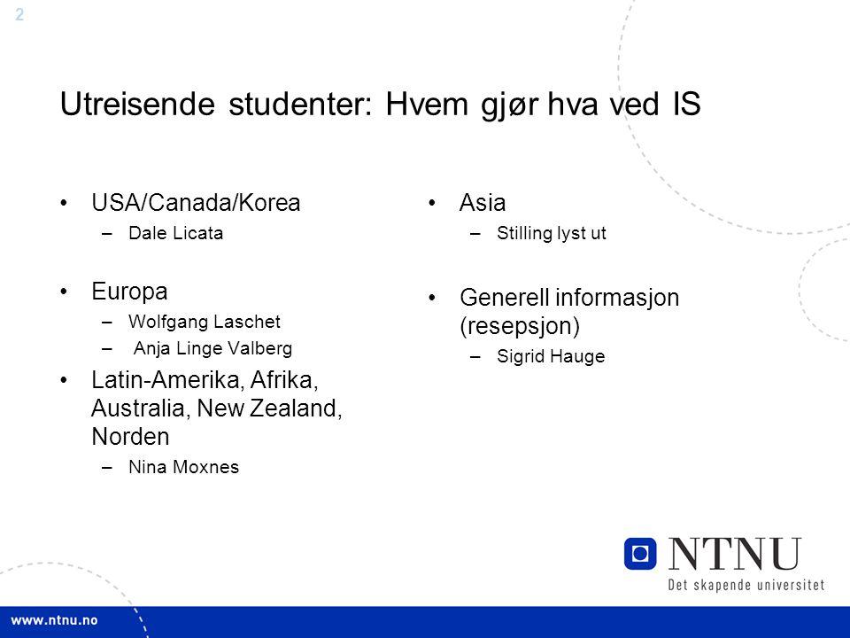 2 Utreisende studenter: Hvem gjør hva ved IS USA/Canada/Korea –Dale Licata Europa –Wolfgang Laschet – Anja Linge Valberg Latin-Amerika, Afrika, Austra