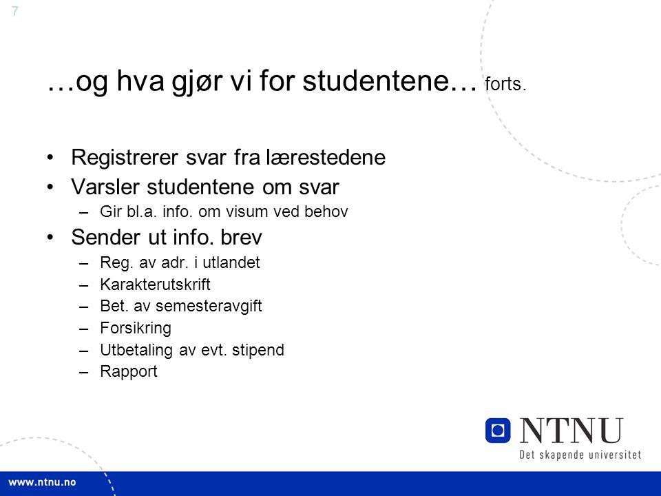 7 …og hva gjør vi for studentene… forts. Registrerer svar fra lærestedene Varsler studentene om svar –Gir bl.a. info. om visum ved behov Sender ut inf