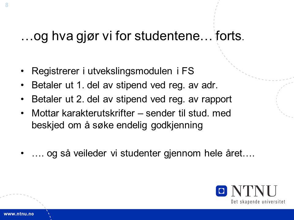 8 …og hva gjør vi for studentene… forts. Registrerer i utvekslingsmodulen i FS Betaler ut 1. del av stipend ved reg. av adr. Betaler ut 2. del av stip