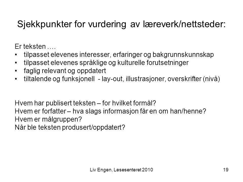 19Liv Engen, Lesesenteret 2010 Sjekkpunkter for vurdering av læreverk/nettsteder: Er teksten …. tilpasset elevenes interesser, erfaringer og bakgrunns