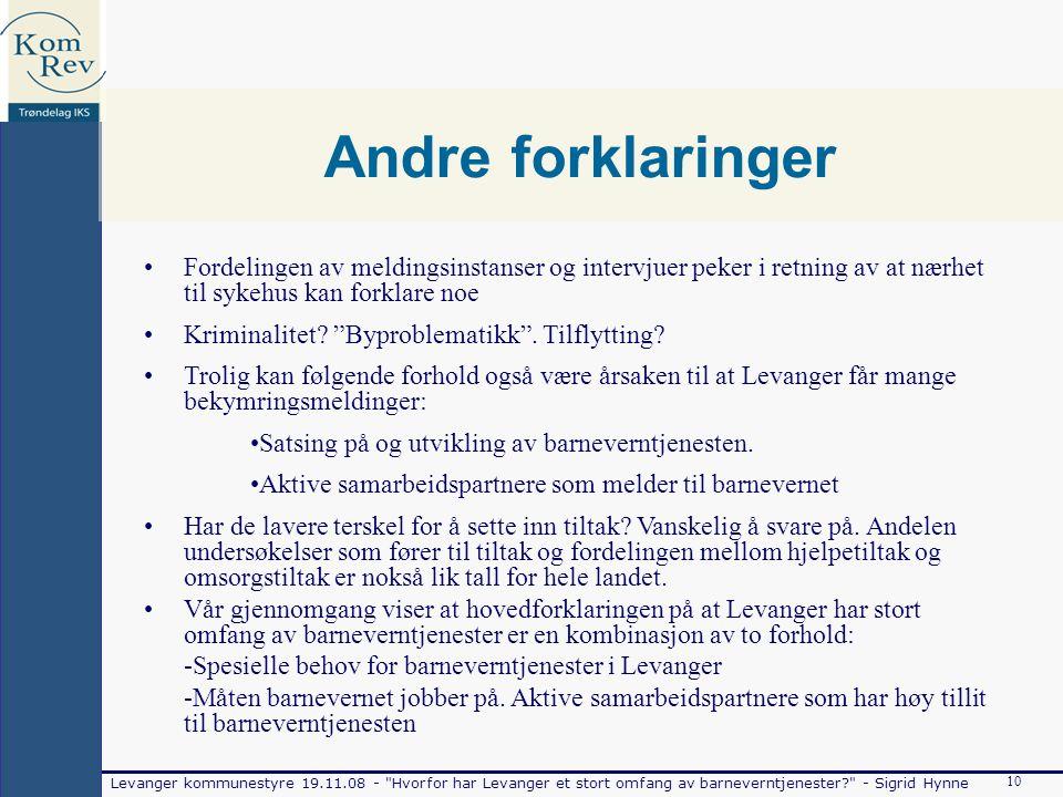 Levanger kommunestyre 19.11.08 - Hvorfor har Levanger et stort omfang av barneverntjenester - Sigrid Hynne 10 Andre forklaringer Fordelingen av meldingsinstanser og intervjuer peker i retning av at nærhet til sykehus kan forklare noe Kriminalitet.