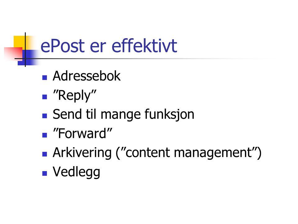 """ePost er effektivt Adressebok """"Reply"""" Send til mange funksjon """"Forward"""" Arkivering (""""content management"""") Vedlegg"""