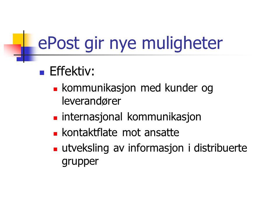 ePost gir nye muligheter Effektiv: kommunikasjon med kunder og leverandører internasjonal kommunikasjon kontaktflate mot ansatte utveksling av informasjon i distribuerte grupper