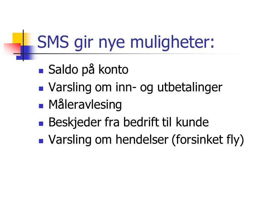 SMS gir nye muligheter: Saldo på konto Varsling om inn- og utbetalinger Måleravlesing Beskjeder fra bedrift til kunde Varsling om hendelser (forsinket fly)