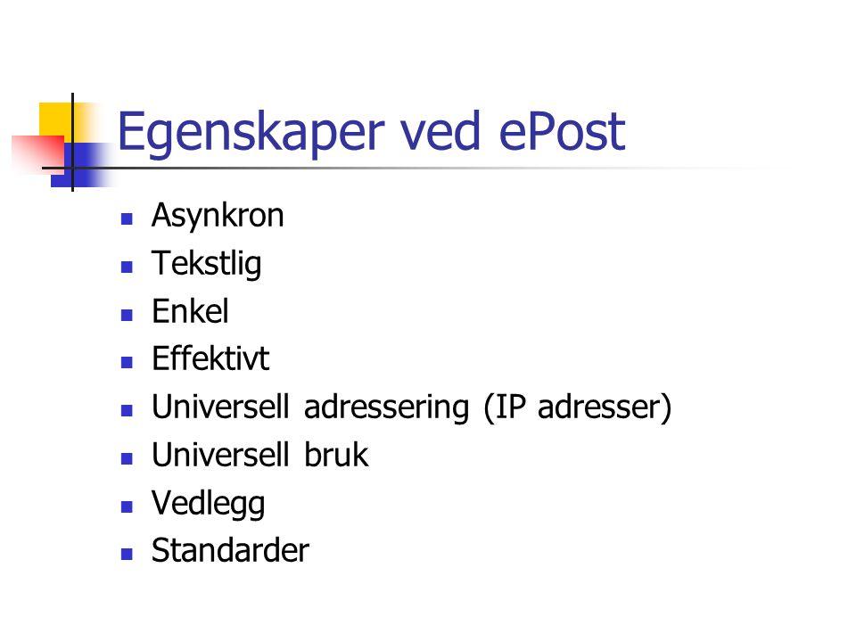 Egenskaper ved ePost Asynkron Tekstlig Enkel Effektivt Universell adressering (IP adresser) Universell bruk Vedlegg Standarder