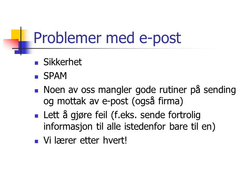 Problemer med e-post Sikkerhet SPAM Noen av oss mangler gode rutiner på sending og mottak av e-post (også firma) Lett å gjøre feil (f.eks.