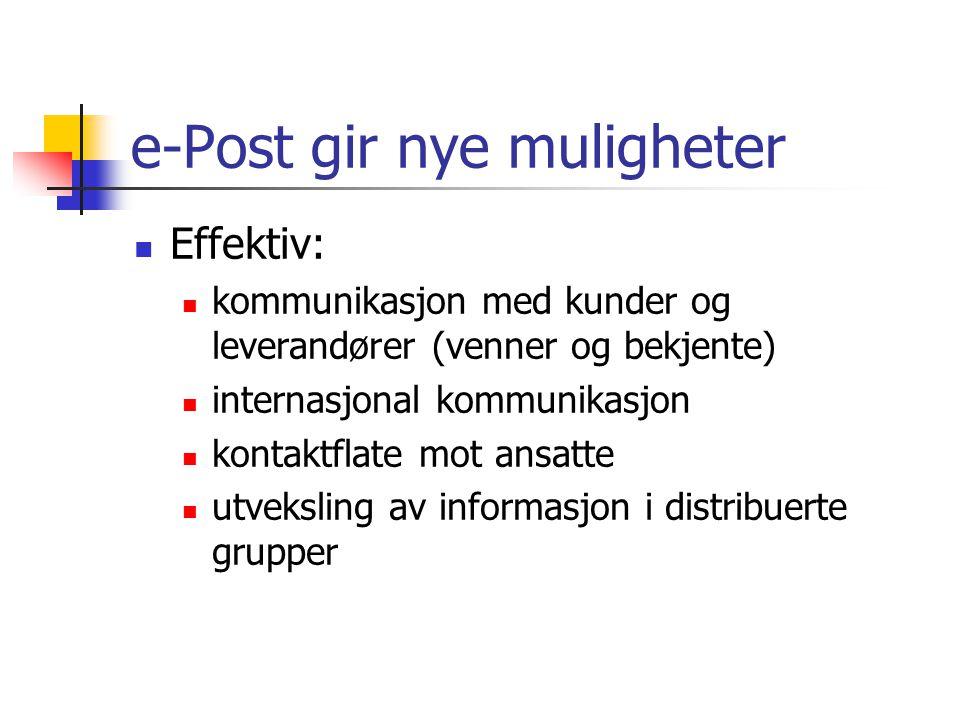 e-Post gir nye muligheter Effektiv: kommunikasjon med kunder og leverandører (venner og bekjente) internasjonal kommunikasjon kontaktflate mot ansatte utveksling av informasjon i distribuerte grupper