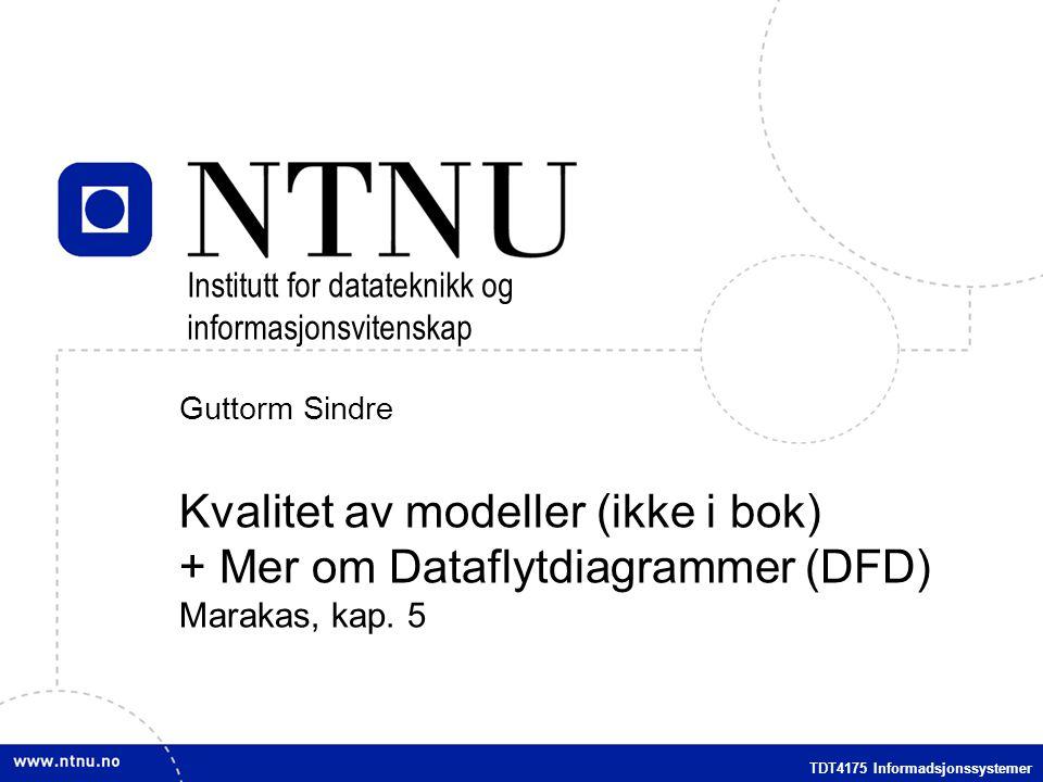 2 Trondheim, Norway TDT4175 InfoSys Oversikt over forelesningen Kvalitetssikring av modeller –Motivasjon for kvalitetssikring –Ulike typer kvalitetssikringsaktiviteter –Semiotisk kvalitetsrammeverk (spesielt relevant for øving 5) Mer om DFD (Marakas kap 5) –Hvordan lage gode DFD.