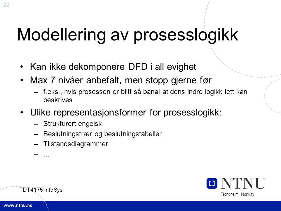 22 Trondheim, Norway TDT4175 InfoSys Modellering av prosesslogikk Kan ikke dekomponere DFD i all evighet Max 7 nivåer anbefalt, men stopp gjerne før –