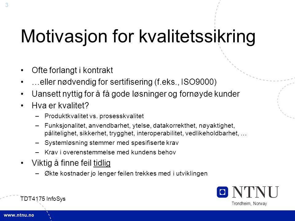 3 Trondheim, Norway TDT4175 InfoSys Motivasjon for kvalitetssikring Ofte forlangt i kontrakt …eller nødvendig for sertifisering (f.eks., ISO9000) Uans