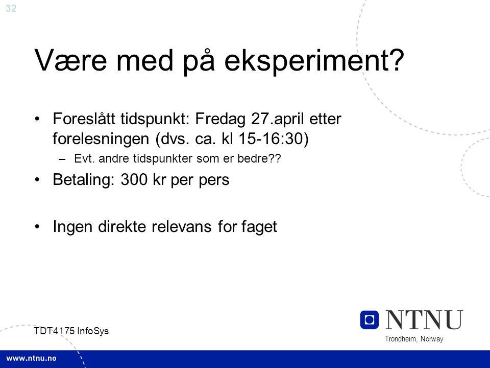 32 Trondheim, Norway TDT4175 InfoSys Være med på eksperiment? Foreslått tidspunkt: Fredag 27.april etter forelesningen (dvs. ca. kl 15-16:30) –Evt. an