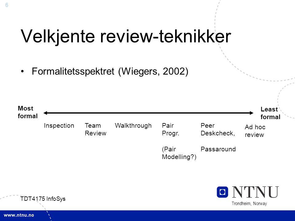 6 Trondheim, Norway TDT4175 InfoSys Velkjente review-teknikker Formalitetsspektret (Wiegers, 2002) Most formal Least formal InspectionTeam Review Walk