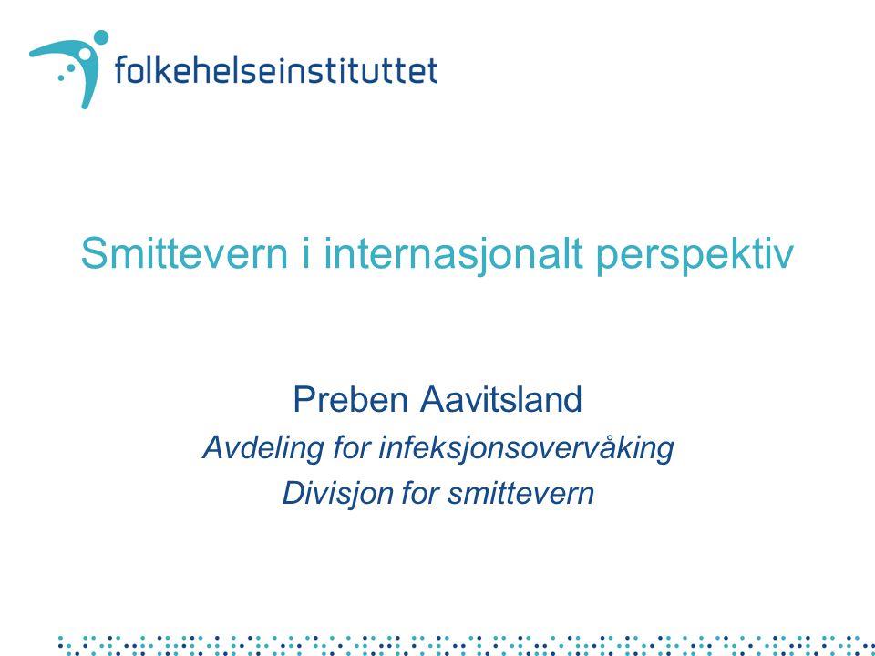 Smittevern i internasjonalt perspektiv Preben Aavitsland Avdeling for infeksjonsovervåking Divisjon for smittevern