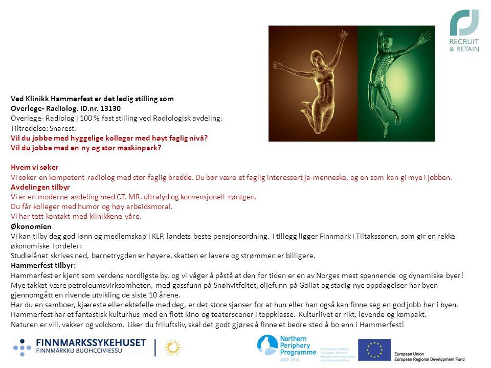Ved Klinikk Hammerfest er det ledig stilling som Overlege- Radiolog. ID.nr. 13130 Overlege- Radiolog i 100 % fast stilling ved Radiologisk avdeling. T